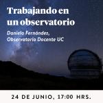 Trabajando en un observatorio, 24 de junio 2020, 17:00. Daniela Fernández, astrónoma del Observatorio Docente UC.