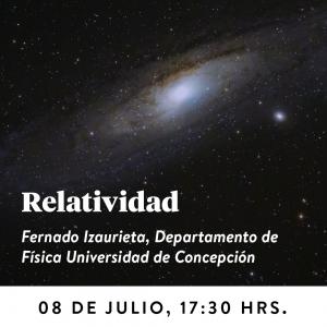 Relatividad, 8 de julio 2020, 17:30. Fernando Izaurieta, Departamento de Física UdeC.