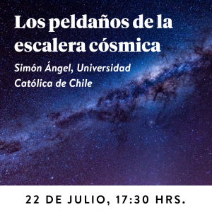 Los peldaños de la escalera cósmica, 22 de julio 2020, 17:30.Simón Ángel, astrónomo U. Católica.