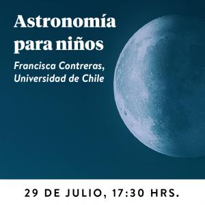 Astronomía para niños, 29 de julio 2020, 17:30.Francisca Contreras, astrónoma U. de Chile.