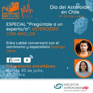 """ESPECIAL """"pregúntale a un experto/a"""": ASTEROIDES CON ANILLOS. Erika Labbé conversará con el astrónomo y especialista Rodrigo Leiva. Transmisión simultánea por Facebook y Youtube de Asteroides day Chile, martes 30 de junio a las 17:00."""